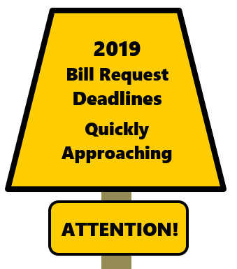 2019 Bill Request Deadlines Quickly Approaching!